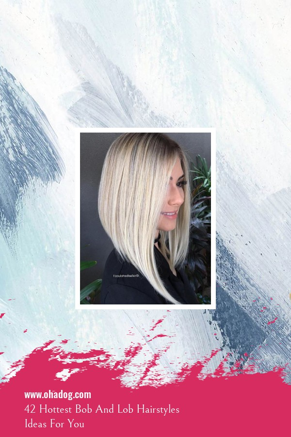 42 Hottest Bob And Lob Hairstyles Ideas For You 5
