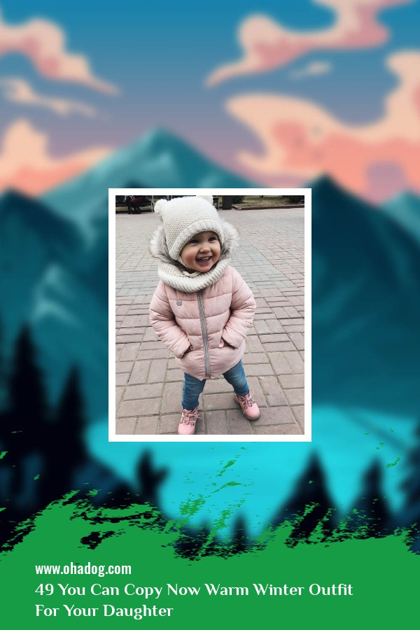 49 You Can Copy Now Warm Winter Outfit For Your Daughter 45